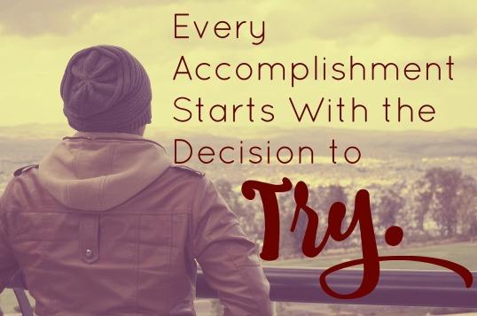 Chaque accomplissement commence par la décision d'essayer.