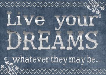 Vis tes rêves, quelques qu'ils soient.